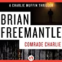 Comrade Charlie Audiobook by Brian Freemantle Narrated by Napoleon Ryan