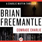 Comrade Charlie (       UNABRIDGED) by Brian Freemantle Narrated by Napoleon Ryan