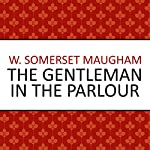 The Gentleman in the Parlour | W. Somerset Maugham