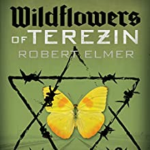 Wildflowers of Terezin (       UNABRIDGED) by Robert Elmer Narrated by Paul Boehmer