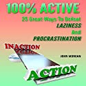 100% Active: 25 Great Ways to Defeat Laziness and Procrastination, Volume 4 Audiobook by John Morgan Narrated by Stef P. Durham