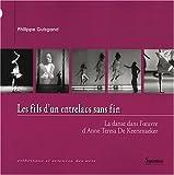 echange, troc Philippe GUISGAND - Les fils d'un entrelacs sans fin : La danse dans l'oeuvre d'Anne Teresa de Keersmaeker