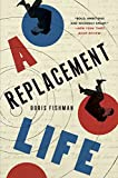 A Replacement Life: A Novel (P.S.)