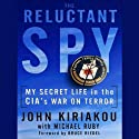 The Reluctant Spy: My Secret Life in the CIA's War on Terror (       UNABRIDGED) by John Kiriakou, Michael Ruby Narrated by Arthur Morey