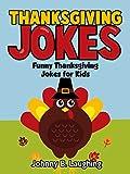 Thanksgiving Joke Book for Kids: Funny Thanksgiving Jokes Book for Kids (Funny Thanksgiving Joke Books for Children)