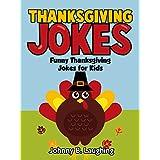 Thanksgiving Joke Book for Kids: Funny Thanksgiving Jokes Book for Kids (Funny Thanksgiving Joke Books for Children) ~ Johnny B. Laughing