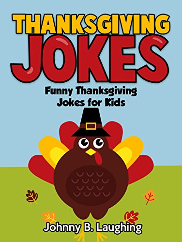 Johnny B. Laughing - Thanksgiving Joke Book for Kids: Funny Thanksgiving Jokes Book for Kids (Funny Thanksgiving Joke Books for Children)