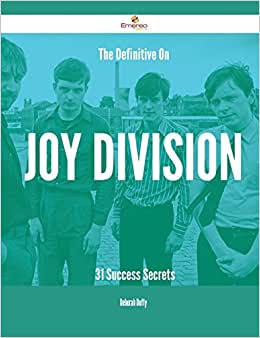 The Definitive On Joy Division - 31 Success Secrets
