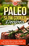 Paleo Slow Cooker Recipes: 50 Paleo Slow Cooker Meals That Will Be Ready When You Are (Health Wealth & Happiness Book 1)