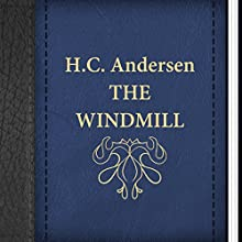 The Windmill (       UNABRIDGED) by Hans Christian Andersen Narrated by Anastasia Bartolo