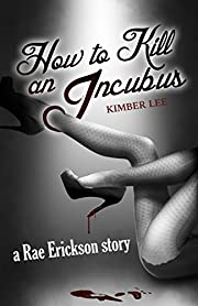 How to Kill an Incubus: A Rae Erickson Story