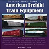 img - for An Illustrated Guide to American Freight Train Equipment book / textbook / text book