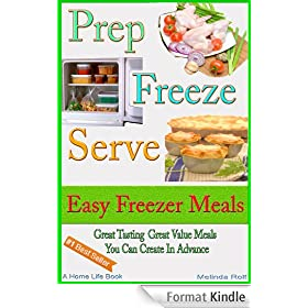 Prep Freeze Serve: Freezer Meals: Easy Freezer Meals:  Great Tasting, Great Value Meals You Can Create in Advance (A Home Life Book Book 4) (English Edition)