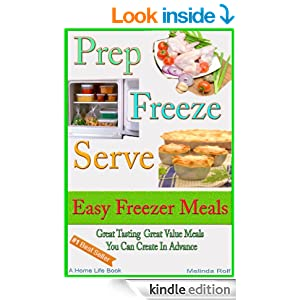 Prep Freeze Serve: Freezer Meals: Easy Freezer Meals: Great Tasting, Great Value Meals You Can Create in Advance (The Home Life Series Book 4)