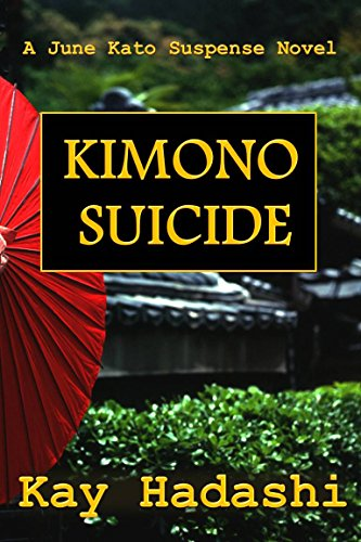 Book: Kimono Suicide (June Kato Intrigue) by Kay Hadashi
