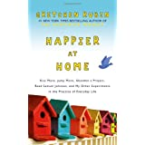 Happier at Home: Kiss More, Jump More, Abandon a Project, Read Samuel Johnson, and My Other Experiments in the Practice of Everyday Lifeby Gretchen Rubin