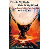 This Is My Body, This Is My Blood: Miracles of the Eucharistby Bob Lord