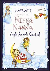 Buonanotte angelo mio. Ninna nanna degli angeli custodi: 9788867212187