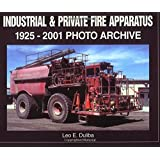 Industrial & Private Fire Apparatus: 1925-2001 Photo Archive
