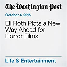 Eli Roth Plots a New Way Ahead for Horror Films (       UNABRIDGED) by Scott Tobias Narrated by Jill Melancon