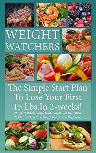 Weight Watchers: The Simple Start Plan To Lose 15 Lbs. In The First 2-Weeks! (Weight Watchers, Recipes, Simple Start, Weight Loss Motivation, Weight Loss, Loss Tips, Weight Watchers For Beginners) by Healthy Living