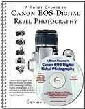 echange, troc Dennis Curtin - A Short Course in Canon EOS Digital Rebel Photography (book/ebook)