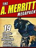 The A. Merritt MEGAPACK ®: 19 Classic Novels and Stories
