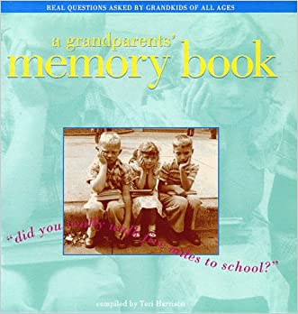 A Grandparents' Memory Book: Did You Really Walk Five Miles to School