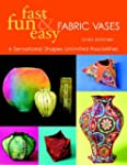 Fast, Fun and Easy Fabric Vases: 6 Se...
