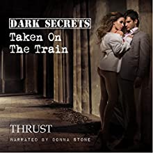 Dark Secrets: Taken on The Train (       UNABRIDGED) by Thrust Narrated by Donna Stone