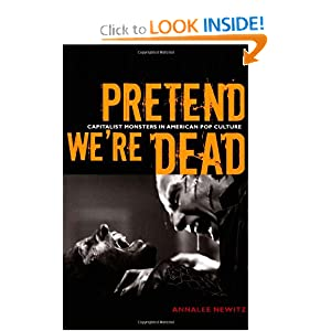 Pretend We're Dead: Capitalist Monsters in American Pop Culture by Annalee Newitz