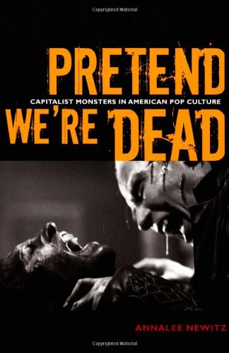 Pretend We'Re Dead: Capitalist Monsters In American Pop Culture