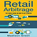 Retail Arbitrage: The Simple Guide on How to Get Started Audiobook by Madison Green Narrated by Julie Carruth