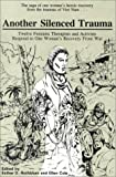 Another Silenced Trauma: Twelve Feminist Therapists and Activists Respond to One Woman's Recovery From War (0918393299) by Cole, Ellen