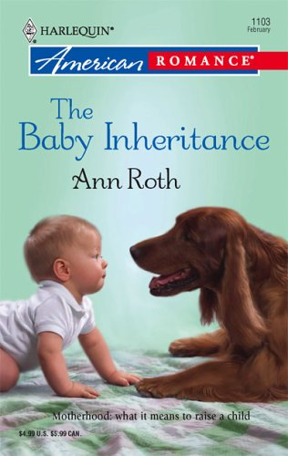 The Baby Inheritance (Harlequin American Romance Series), Ann Roth
