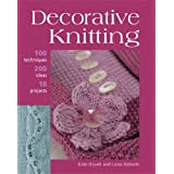 Decorative Knitting: 100 Practical Techniques, 125 Inspirational Ideas and 18 Creative Projectsby Luise Roberts