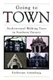 img - for Going to Town: Architectural Walking Tours in Southern Ontario book / textbook / text book