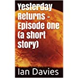 Yesterday Returns - Episode One  (a short story)by Ian Davies