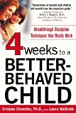 Four Weeks to a Better-Behaved Child : Breakthrough Discipline Techniques that Really Work