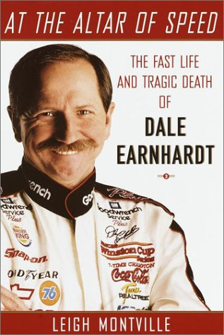 At the Altar of Speed: The Fast Life and Tragic Death of Dale Earnhardt, Leigh Montville