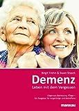 Demenz: Leben mit dem Vergessen: Diagnose, Betreuung, Pflege - Ein Ratgeber für Angehörige und Betroffene