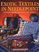Exotic Textiles in Needlepoint: Designs from around the World