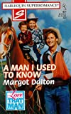A Man I Used to Know: Love that Man! (Harlequin Superromance No. 831) (0373708319) by Margot Dalton