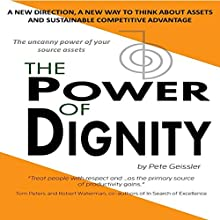 The Power of Dignity: A New Direction, A New Way to Think About Assets and Sustainable Competitive Advantage (       UNABRIDGED) by Pete Geissler Narrated by Michelle J. Gonzalez