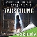 Gefährliche Täuschung Audiobook by Sabine Kornbichler Narrated by Vanida Karun