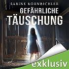 Gefährliche Täuschung Hörbuch von Sabine Kornbichler Gesprochen von: Vanida Karun