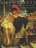 Siren Feasts: A History of Food and Gastronomy in Greece (0415156572) by Dalby, Andrew