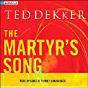The Martyr's Song (       UNABRIDGED) by Ted Dekker Narrated by James K. Flynn