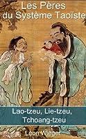 Les P�res du Syst�me Tao�ste (Lao-tzeu, Lie-tzeu, Tchoang-tzeu)
