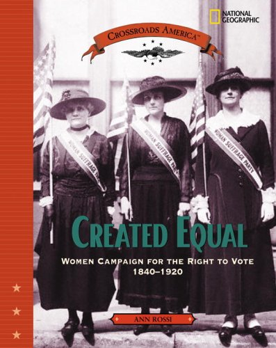 Created Equal: Women Campaign for the Right to Vote 1840 - 1920 (Crossroads America)